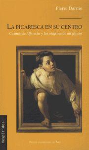 Pierre Darnis - Picaresca en su centro - Guzman de Alfarache y los origenes de un género.