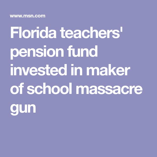 Florida teachers' pension fund invested in maker of school massacre gun