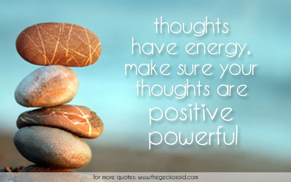 Thoughts have energy. Make sure your thoughts are positive & powerful.  #energy #positive #powerful #quotes #sure #thoughts