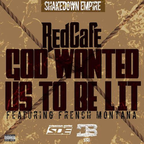 awesome Red Cafe Ft. French Montana - God Wanted Us To Be Lit (CDQ)