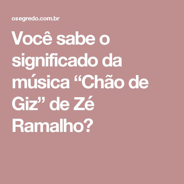 """Você sabe o significado da música """"Chão de Giz"""" de Zé Ramalho?"""