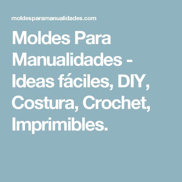 Moldes Para Manualidades - Ideas fáciles, DIY, Costura, Crochet, Imprimibles.