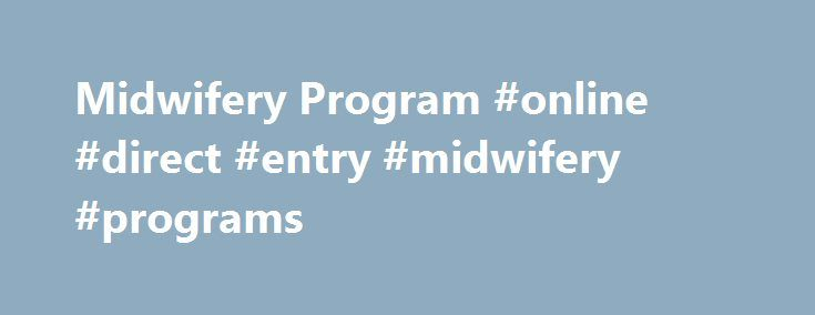 Midwifery Program #online #direct #entry #midwifery #programs http://uganda.remmont.com/midwifery-program-online-direct-entry-midwifery-programs/  # Midwifery Program Since 1994, Birthwise Midwifery School has been training skilled and empowered midwives in its comprehensive, three-year midwifery programs. The percentage of homebirths in the United States has nearly doubled since 2004. This upward trend has steadily increased the demand for qualified and competent midwives. Although the…