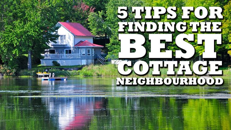 7 Tips For Finding The Perfect Cottage Neighbourhood