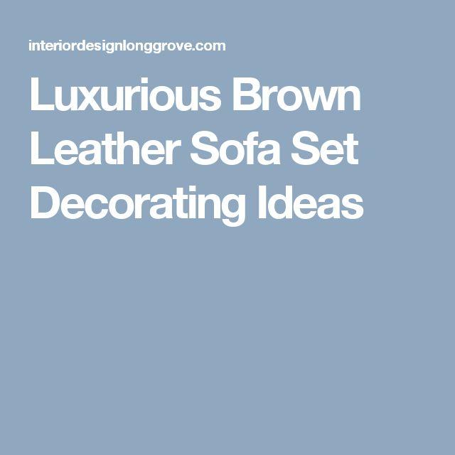 Luxurious Brown Leather Sofa Set Decorating Ideas