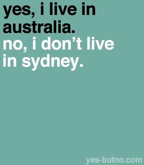 promotional poster for South Australia • humorous • 'Yes, I live in Australia. No, I don't live in Sydney.' Adelaide's best. I hope I can say this soon :)