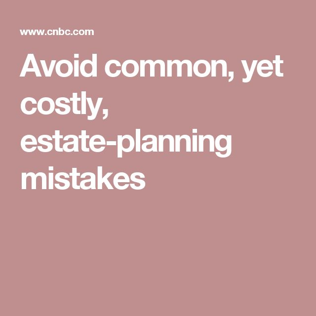 Avoid common, yet costly, estate-planning mistakes