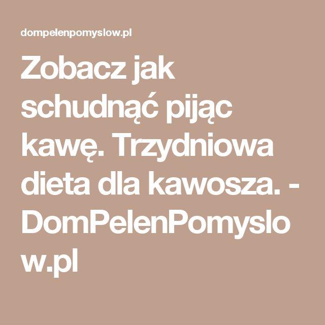 Zobacz jak schudnąć pijąc kawę. Trzydniowa dieta dla kawosza. - DomPelenPomyslow.pl
