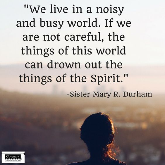"""We live in a noisy and busy world. If we are not careful, the things of this world can drown out the things of the Spirit."" From #SisterDurham's April 2016 #LDSconf http://facebook.com/223271487682878 message http://lds.org/general-conference/2016/04/a-childs-guiding-gift #sharegoodness"