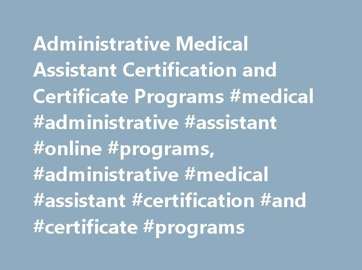 Administrative Medical Assistant Certification and Certificate Programs #medical #administrative #assistant #online #programs, #administrative #medical #assistant #certification #and #certificate #programs http://maryland.nef2.com/administrative-medical-assistant-certification-and-certificate-programs-medical-administrative-assistant-online-programs-administrative-medical-assistant-certification-and-certificate-pro/  # Administrative Medical Assistant Certification and Certificate Programs…