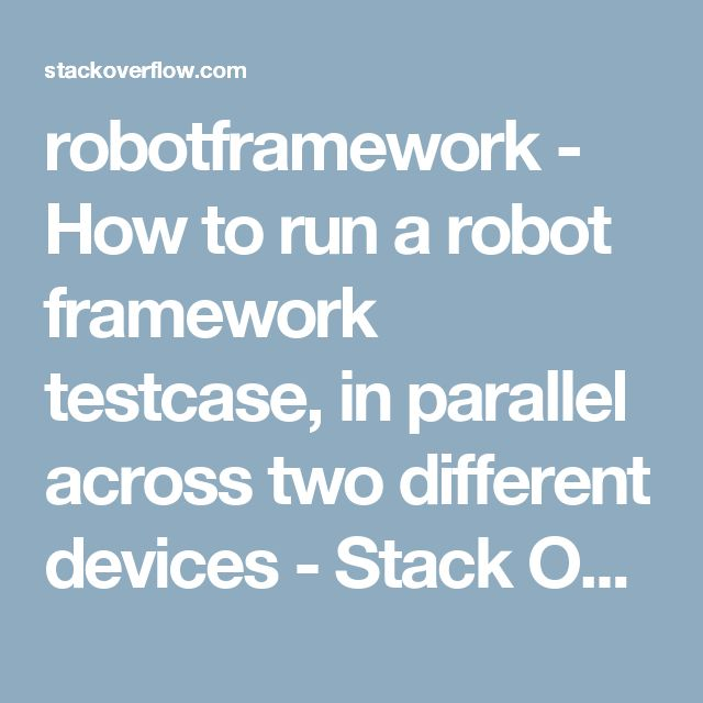 robotframework - How to run a robot framework testcase, in parallel across two different devices - Stack Overflow