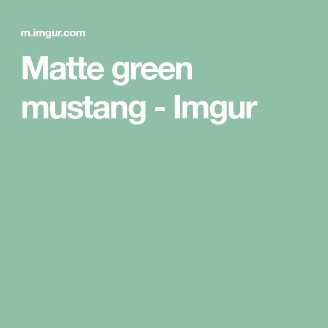 Matte green mustang - Imgur
