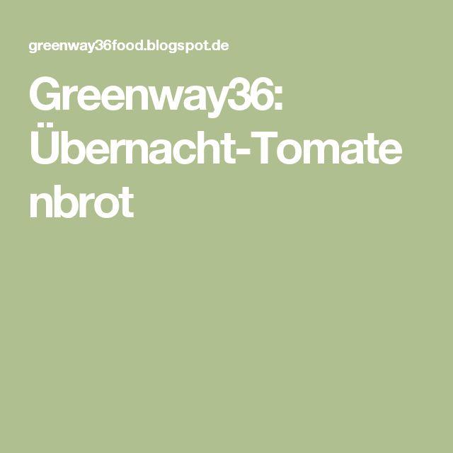 Greenway36: Übernacht-Tomatenbrot