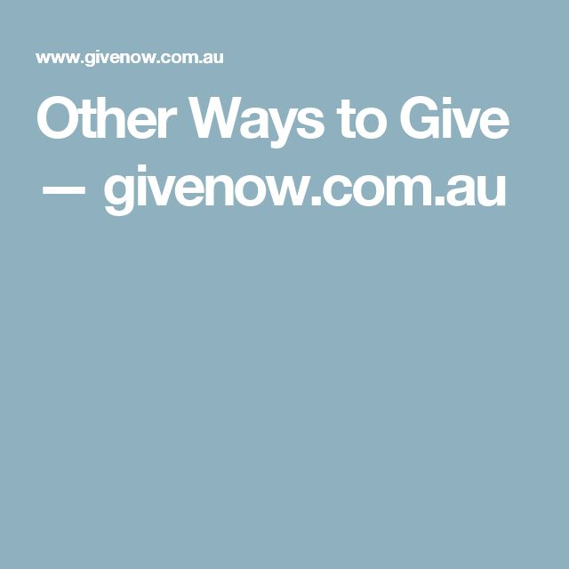 Other Ways to Give — givenow.com.au