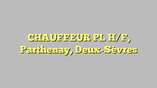 CHAUFFEUR PL H/F, Parthenay, Deux-Sèvres