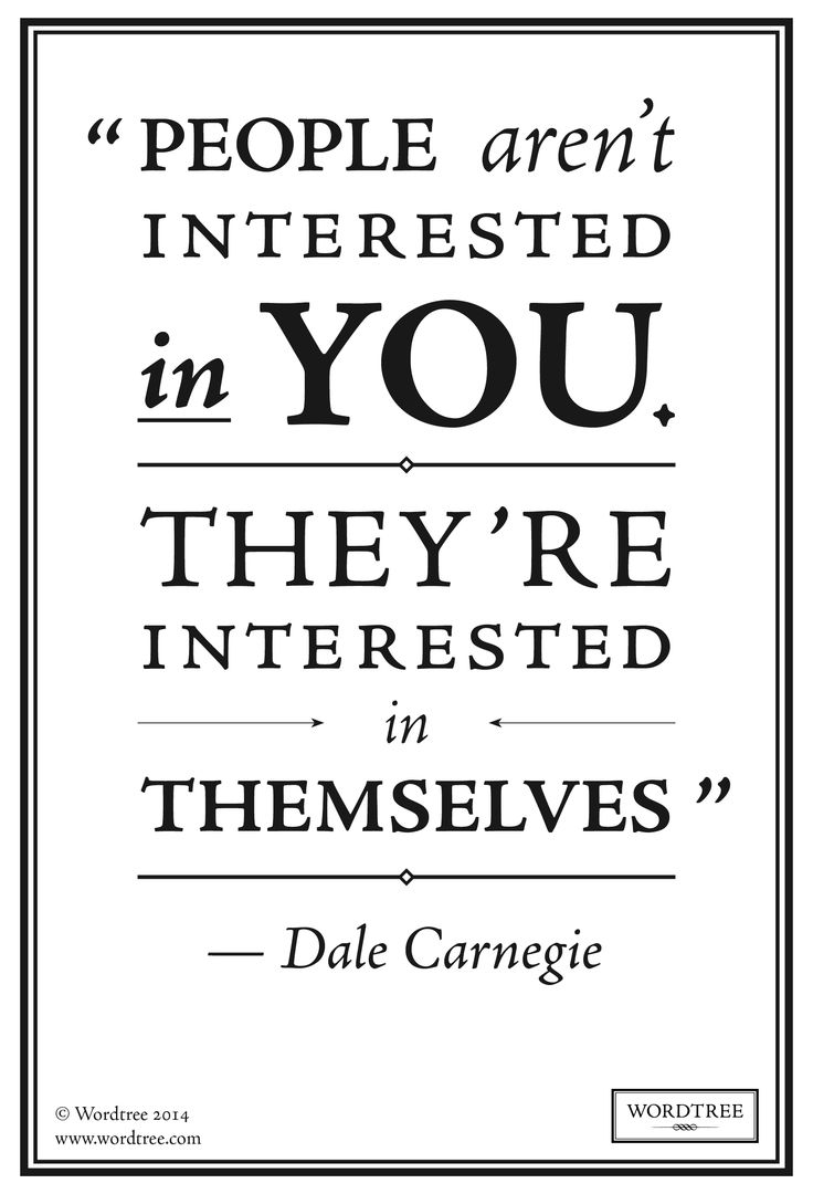 People aren't interested in you. They're interested in themselves | Dale Carnegie | Quotes