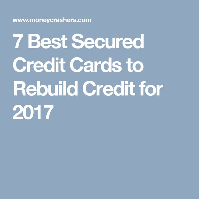 7 Best Secured Credit Cards to Rebuild Credit for 2017