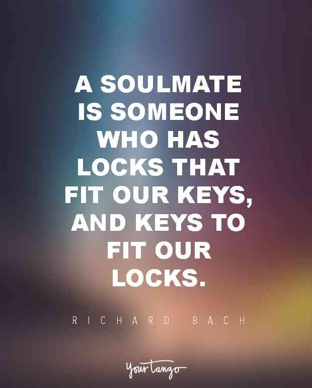 """A soulmate is someone who has locks that fit our keys, and keys to fit our locks."" — Richard Bach"