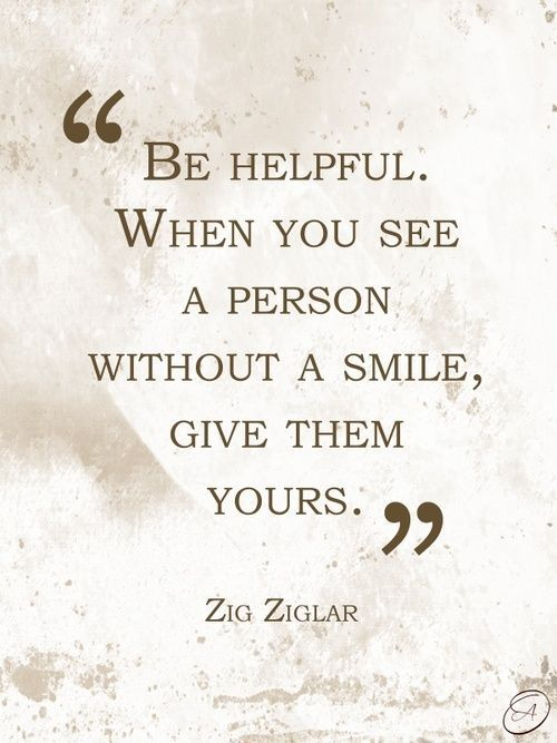 Give your smiles away, you never know how much a tender smile can lift a human spirit -  TG~❥