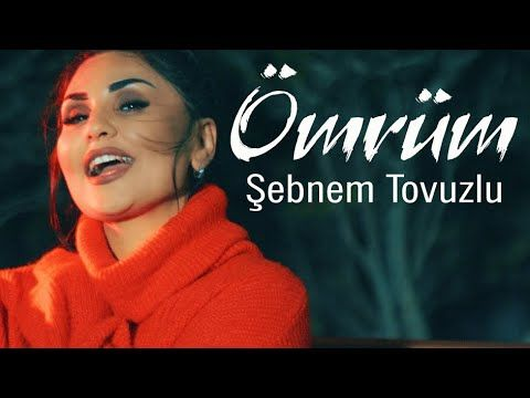 Sebnem Tovuzlu Omrum Yeni Klip 2020 Youtube 2020 Youtube Muzik Insan