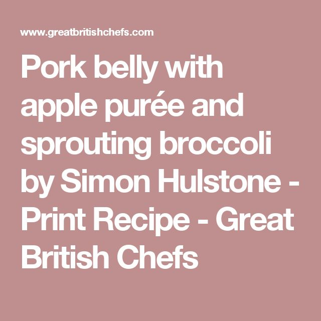 Pork belly with apple purée and sprouting broccoli by Simon Hulstone - Print Recipe - Great British Chefs