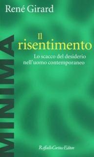 René Girard - Il risentimento. Lo scacco del desiderio nell'uomo contemporaneo (1999) | DOWNLOAD FREE PDF-EPUB-EBOOK RIVISTE QUOTIDIANI GRATIS | MARAPCANA