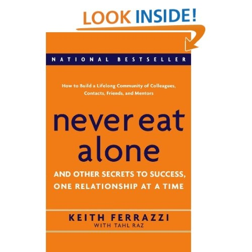 Never Eat Alone: And Other Secrets to Success, One Relationship at a Time by Keith Ferrazzi, Tahl Raz