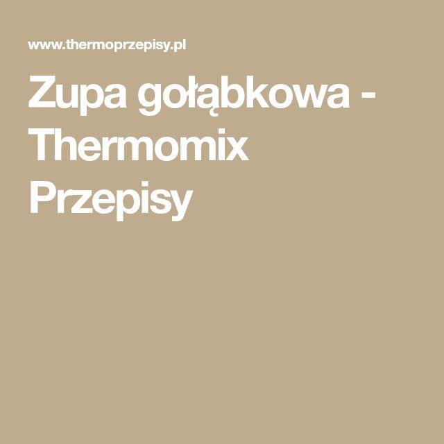 Zupa gołąbkowa - Thermomix Przepisy