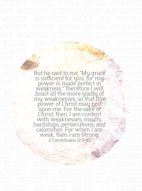 2 Corinthians 12:9-10. This verse has gotten me through so much. I look back on it when I'm at my weakest points to remember to be my strongest.