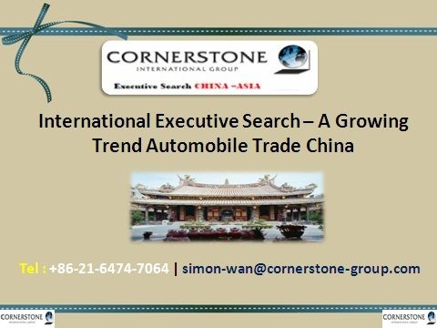 International Executive Search – A Growing Trend Automobile Trade China  >> >> >> >> >> According to the data shared by the #leadingrecruitmentfirms in China, most international executives are enticed by the phenomenal economic growth of #China. Over the past several years, automobile manufacturers in the country have been known to extensively hire the services of #internationalexecutivesearchfirms in China.
