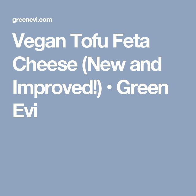Vegan Tofu Feta Cheese (New and Improved!) • Green Evi
