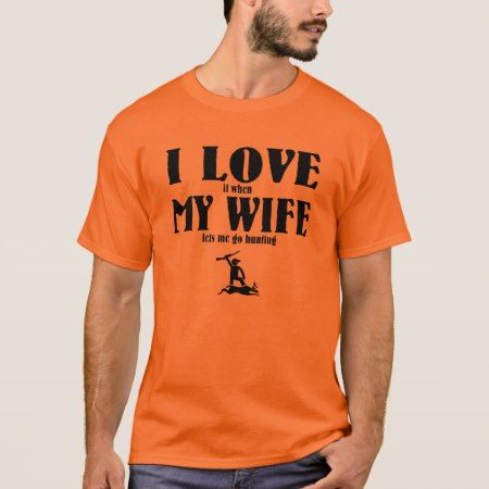 I Love it when my wife lets me go hunting T-Shirt - click/tap to personalize and buy