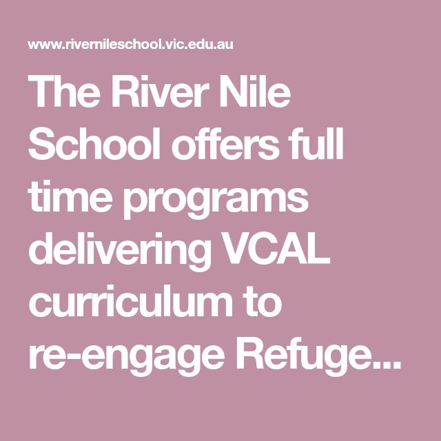 The River Nile School offers full time programs delivering VCAL curriculum   to re-engage Refugee and Asylum Seeker school aged women who have had   disrupted schooling or who are struggling to cope with their current   education arrangements or settings.