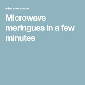 Microwave meringues in a few minutes