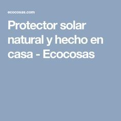 Protector solar natural y hecho en casa - Ecocosas