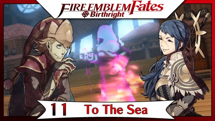 Fire Emblem Fates Birthright - Part 7 | Chapter 11 - To The Sea! [Englis...