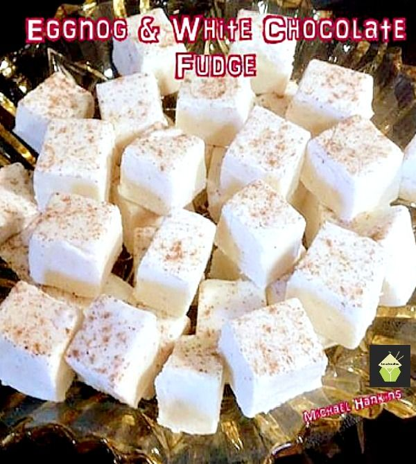 Eggnog and White Chocolate Fudge - Great treat for your families and also make super gifts! #fudge #chocolate #eggnog