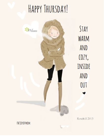 Happy Thursday!  Stay warm and cozy, inside and out.