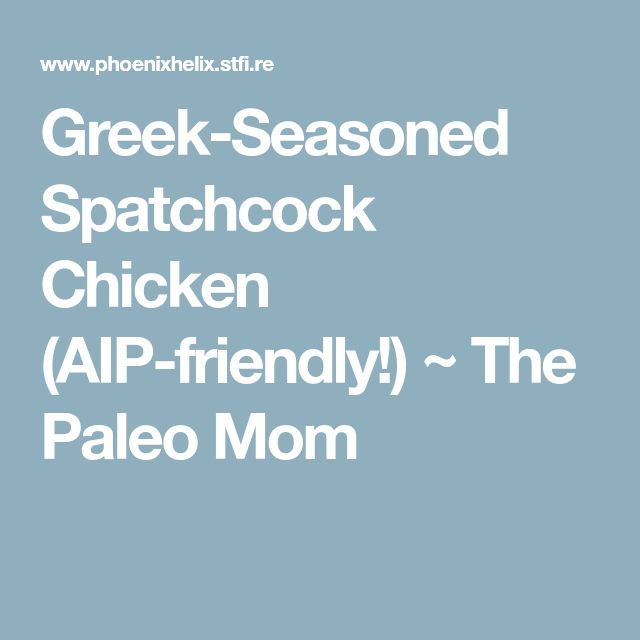 Greek-Seasoned Spatchcock Chicken (AIP-friendly!) ~ The Paleo Mom