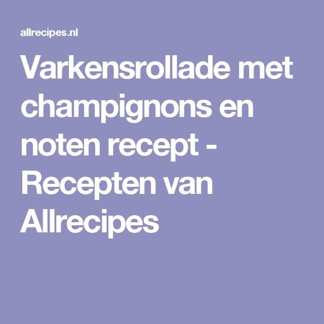 Varkensrollade met champignons en noten recept - Recepten van Allrecipes