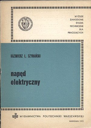 Napęd elektryczny, Kazimierz L. Szymański, Wydawnictwa Politechniki Warszawskiej, 1973, http://www.antykwariat.nepo.pl/naped-elektryczny-kazimierz-l-szymanski-p-13771.html