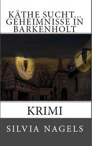 Neuer Krimi von Silvia Nagels - Käthe sucht... Gehimnisse in Barkenholt   http://www.amazon.de/Silvia-Nagels/e/B00UXU8NQK/ref=ntt_dp_epwbk_0