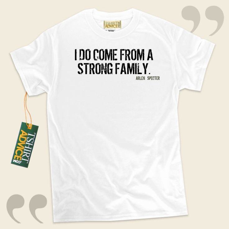 I do come from a strong family.-Arlen Specter This type of  words of wisdom tshirt  won't go out of style. We make available time honored  quotation tees ,  words of wisdom tees ,  strategy t shirts , as well as  literature tshirts  in appreciation of amazing novelists, playwrights,... - http://www.tshirtadvice.com/arlen-specter-t-shirts-i-do-come-from-love-friendship-tshirts/