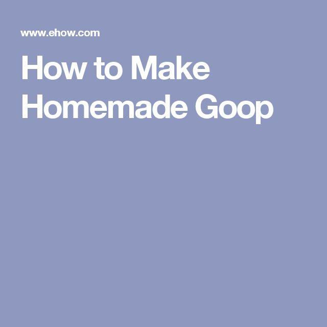How to Make Homemade Goop