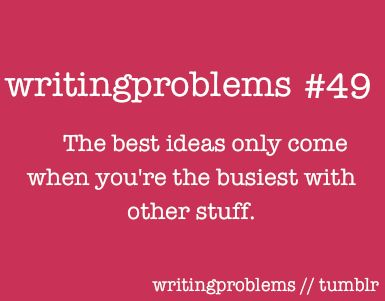 Or when you're drop dead tired and your brain decides: let's come up with ideas now.