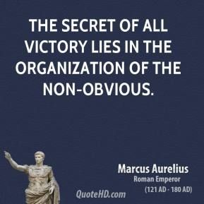 The secret of all victory lies in the organization of the non-obvious.