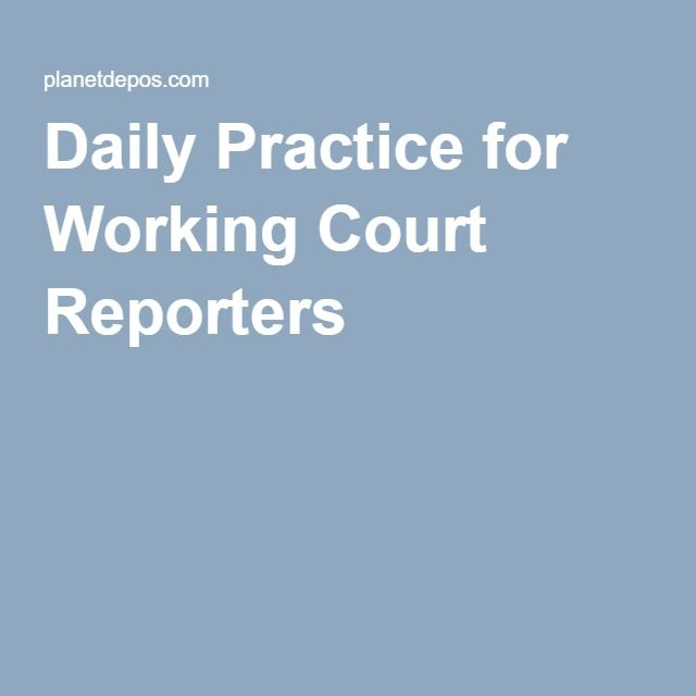 Daily Practice for Working Court Reporters - why it is so important