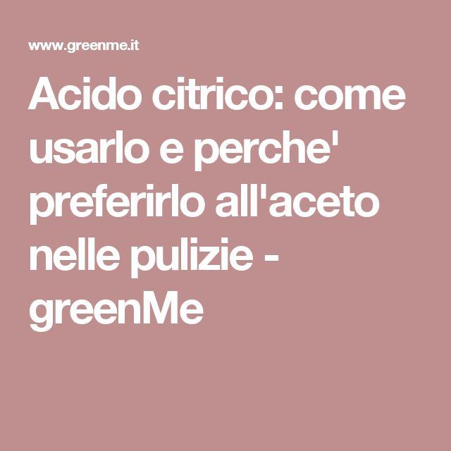 Acido citrico: come usarlo e perche' preferirlo all'aceto nelle pulizie - greenMe