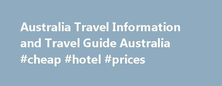 Australia Travel Information and Travel Guide Australia #cheap #hotel #prices http://travel.remmont.com/australia-travel-information-and-travel-guide-australia-cheap-hotel-prices/  #travelling australia # Australia Travel Information and Travel Guide Aust