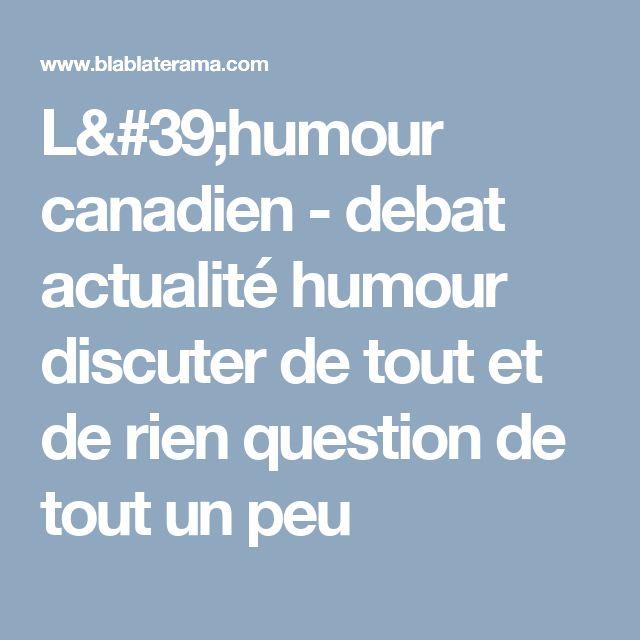 L'humour canadien - debat actualité humour discuter de tout et de rien question de tout un peu